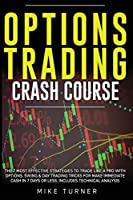 Options Trading Crash Course: The 7 Most Effective Strategies to Trade Like a Pro With Options. Swing & Day Trading Tricks for Make Immediate Cash in 7 Days or Less. Includes Technical Analysis
