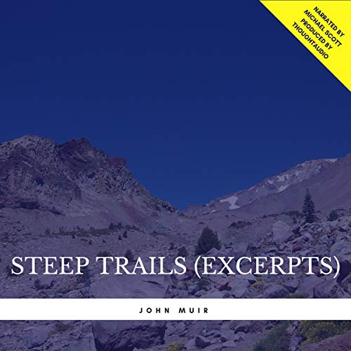 Steep Trails - Excerpts                   By:                                                                                                                                 John Muir                               Narrated by:                                                                                                                                 Michael Scott                      Length: 1 hr and 20 mins     1 rating     Overall 3.0