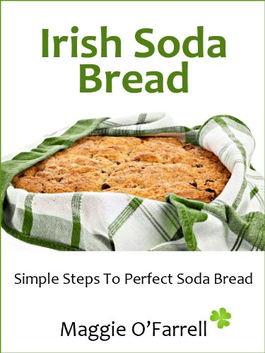 IRISH SODA BREAD - SIMPLE STEPS TO PERFECT BROWN AND WHITE SODA BREAD EVERY TIME (English Edition)