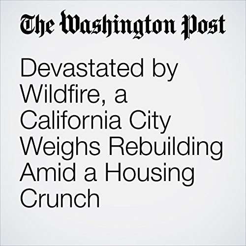 Devastated by Wildfire, a California City Weighs Rebuilding Amid a Housing Crunch copertina