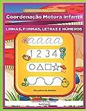 CALIGRAFIA PARA CRIANÇAS COM TRAÇOS. Coordenação Motora Infantil. LINHAS, FORMAS, LETRAS E NÚMEROS Meu caderno de atividades. Livros infantis de 3 anos a 5 anos.