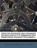 Note Ed Aggiunte Agli Elementi Di Meccanica E D' Idraulica Del Professore Giuseppe Venturoli... (Italian Edition)