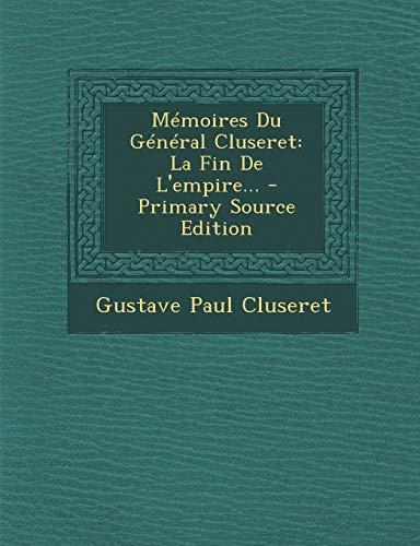 Memoires Du General Cluseret: La Fin De L'empire...