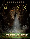 Half-Life Alyx LATEST GUIDE: Everything You Need To Know About Half-Life Alyx Game; A Detailed Guide (English Edition)