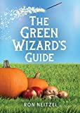 The Green Wizard's Guide:: Spells to Turn Your Yard Green, Add More Nutrients to Your Garden Veggies, and Save Money for Your Summer Vacation