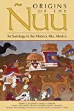Origins of the Ã'uu: Archaeology in the Mixteca Alta, Mexico (2011-06-13)