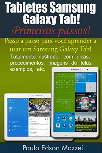 Tabletes Samsung Galaxy Tab - Primeiros passos!: Passo a passo para você aprender a usar um Samsung Galaxy Tab!