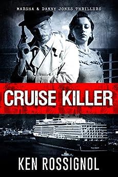 [Ken Rossignol, Elizabeth Mackey, Misti Wolanski]のCruise Killer: Eleven Deadly Days in the Caribbean: Marsha & Danny Jones Thriller (English Edition)
