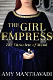 The Girl Empress: The Chronicle of Maud - Volume I (Volume 1)