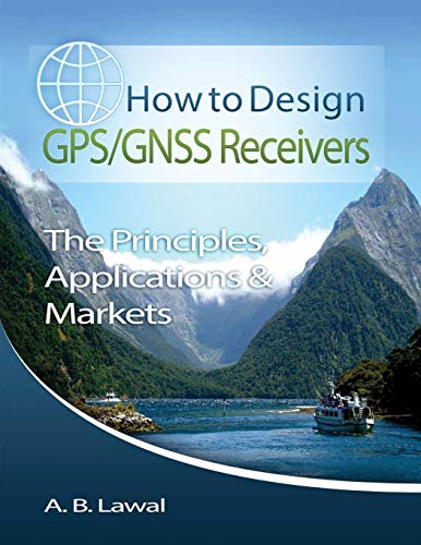 How to Design GPS/GNSS Receivers Books: The Principles, Applications & Markets (How to Design GPS/GNSS Receivers: The Principles, Applications & Markets, Band 2)