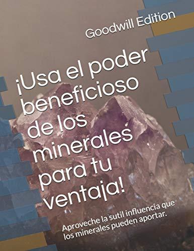 ¡Usa el poder beneficioso de los minerales para tu ventaja!: Aproveche la sutil influencia que los minerales pueden aportar.