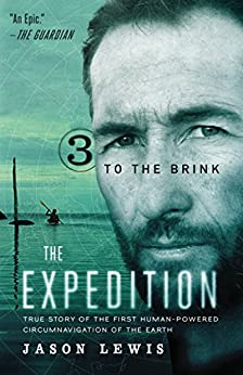 To the Brink: True Story of the First Human-Powered Circumnavigation of the Earth (The Expedition Book 3) by [Jason Lewis]
