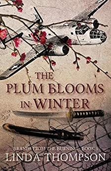 The Plum Blooms in Winter: Inspired by a Gripping True Story from World War II's Daring Doolittle Raid by [Linda Thompson]