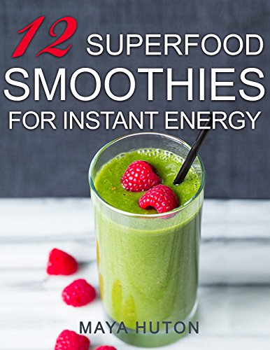 12 Superfood Smoothies for Instant Energy (English Edition)
