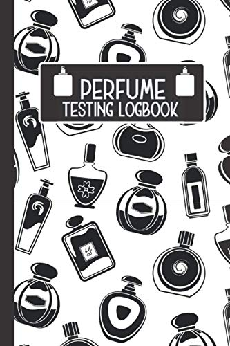 Perfume Testing Logbook: Fragrance Journal To Keep Record Of