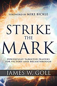 Strike the Mark: Powerfully Targeted Prayers for Victory and Breakthrough by [James W Goll, Mike Bickle]