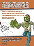 How to Draw Zombies (Including How to Draw Zombie Characters and How to Draw Cartoon Zombies) - Volume 2: A how to draw book with detailed ... and cool zombies very easily step by step