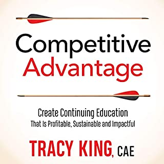 Competitive Advantage: Create Continuing Education That Is Profitable, Sustainable, and Impactful                   By:                                                                                                                                 Tracy King CAE                               Narrated by:                                                                                                                                 Nicole KandeLind                      Length: 3 hrs and 30 mins     Not rated yet     Overall 0.0
