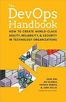 The DevOps Handbook: How to Create World-Class Agility, Reliability, and Security in Technology Organizations (English Edition) par [Gene Kim, Jez Humble, Patrick Debois, John Willis, John Allspaw]