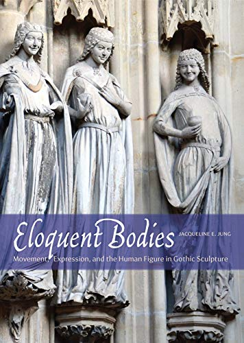 Compare Textbook Prices for Eloquent Bodies: Movement, Expression, and the Human Figure in Gothic Sculpture  ISBN 9780300214017 by Jung, Jacqueline E.