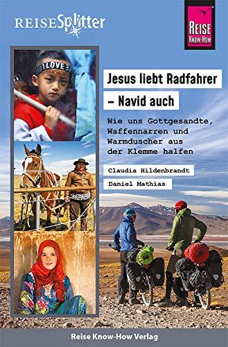 Reise Know-How ReiseSplitter Jesus liebt Radfahrer – Navid auch: Wie uns Gottgesandte, Waffennarren und Warmduscher aus der Klemme halfen (Reisegeschichte)