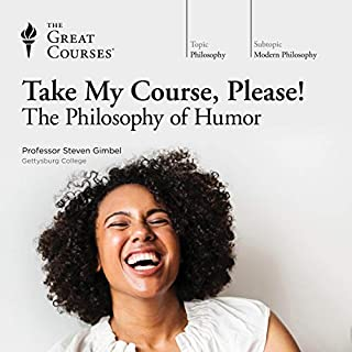 Take My Course, Please! The Philosophy of Humor                   By:                                                                                                                                 Steven Gimbel,                                                                                        The Great Courses                               Narrated by:                                                                                                                                 Steven Gimbel                      Length: 11 hrs and 30 mins     52 ratings     Overall 4.0