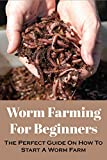 Worm Farming For Beginners: The Perfect Guide On How To Start A Worm Farm: Worm Composting Supplies