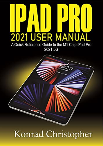 iPad Pro 2021 User Manual: A Quick Reference Guide to the M1 Chip iPad Pro 2021 5G