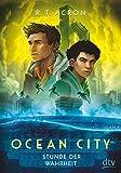 Ocean City ? Stunde der Wahrheit (Die Ocean City-Reihe, Band 3) - R. T. Acron