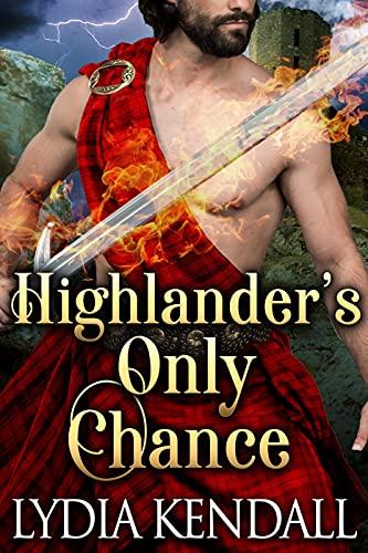 Highlander's Only Chance: A Steamy Scottish Historical Romance Novel by [Lydia Kendall]
