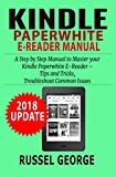 Kindle Paperwhite E-Reader Manual:  Step by Step Manual to Master your Kindle Paperwhite E-Reader – Tips and Tricks, Troubleshoot Common Issues (2018 Update)