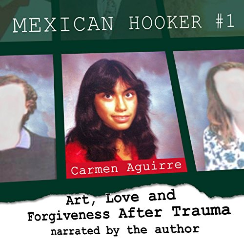 Mexican Hooker #1: Art, Love and Forgiveness After Trauma                   Written by:                                                                                                                                 Carmen Aguirre                               Narrated by:                                                                                                                                 Carmen Aguirre                      Length: 8 hrs and 35 mins     2 ratings     Overall 4.0