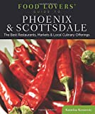 Food Lovers  Guide to® Phoenix & Scottsdale: The Best Restaurants, Markets & Local Culinary Offerings (Food Lovers  Series)