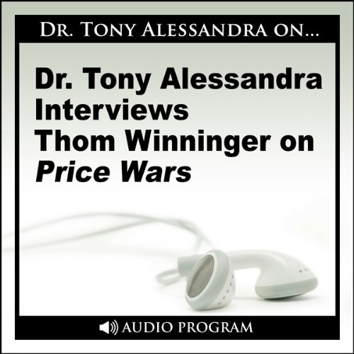 Dr. Tony Alessandra Interviews Thom Winninger on Price Wars cover art
