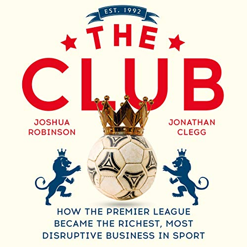 The Club     How the Premier League Became the Richest, Most Disruptive Business in Sport              By:                                                                                                                                 Jonathan Clegg,                                                                                        Joshua Robinson                               Narrated by:                                                                                                                                 Rich Keeble                      Length: 11 hrs and 24 mins     55 ratings     Overall 4.7