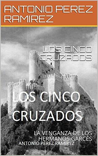 LOS CINCO CRUZADOS: LA VENGANZA DE LOS HERMANOS GARCÉS