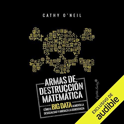 Armas de Destruccion Matematica (Narración en Castellano) [Weapons of Math Destruction] Titelbild