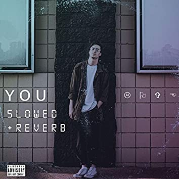 YOU (Slowed + Reverb)