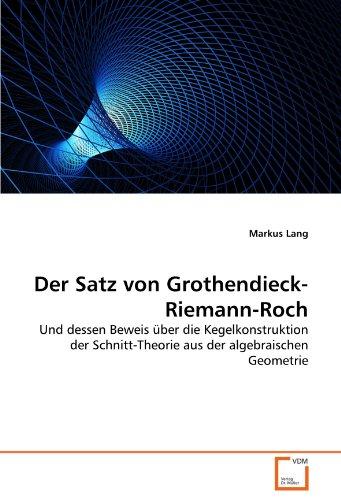 Der Satz von Grothendieck-Riemann-Roch: Und dessen Beweis über die Kegelkonstruktion der Schnitt-Theorie aus der algebraischen Geometrie
