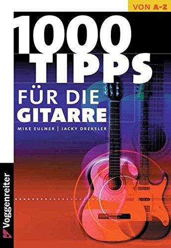 Tausend Tips für die Gitarre: Für Einsteiger, Aufsteiger und Überflieger