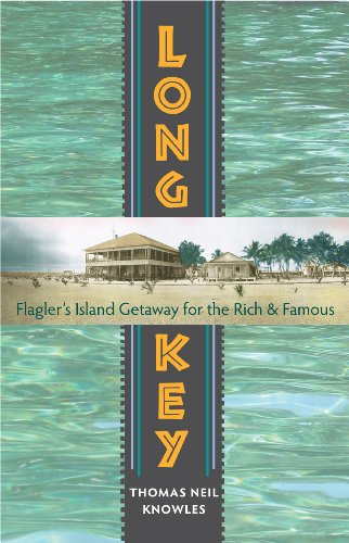 Compare Textbook Prices for Long Key: Flagler's Island Getaway for the Rich and Famous  ISBN 9780813049762 by Knowles, Thomas Neil
