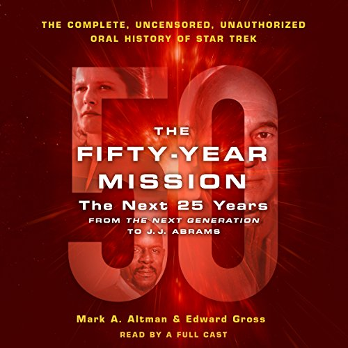The Fifty-Year Mission: The Next 25 Years: From the Next Generation to J. J. Abrams     The Complete, Uncensored, and Unauthorized Oral History of Star Trek              By:                                                                                                                                 Edward Gross,                                                                                        Mark A. Altman                               Narrated by:                                                                                                                                 Aaron Landon,                                                                                        Alex Hyde-White,                                                                                        David Stifel,                   and others                 Length: 34 hrs and 27 mins     374 ratings     Overall 4.5