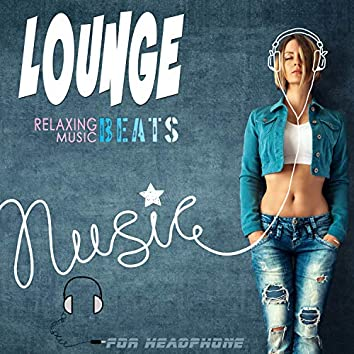 Lounge Relaxing Music Beats for Headphone (On Bed or Sofa)