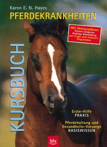 Kursbuch Pferdekrankheiten. Vollständige Anleitung für die Erste Hilfe am Pferd