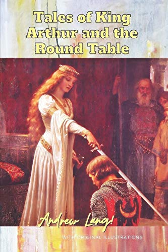 Tales of King Arthur and the Round Table: with original illustrations