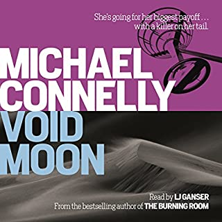 Void Moon                   By:                                                                                                                                 Michael Connelly                               Narrated by:                                                                                                                                 L.G. Ganser                      Length: 10 hrs and 58 mins     26 ratings     Overall 4.5