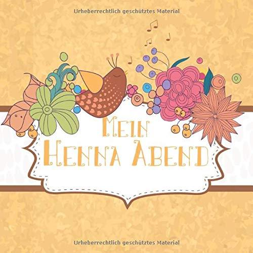 Mein Henna Abend: Gästebuch I Erinnerungsalbum für die Henna Nacht zum selbst gestalten I Vogel...