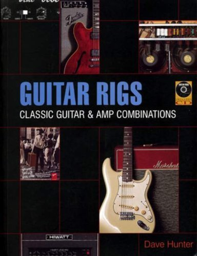 Guitar Rigs: Classic Guitar and Amp Combinations Paperback ¨C April 1, 2005