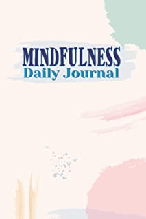 Mindfulness Daily Journal: A Complete Meditation Journal with daily mindfulness, Daily Practices, Writing Prompts & Quotes...