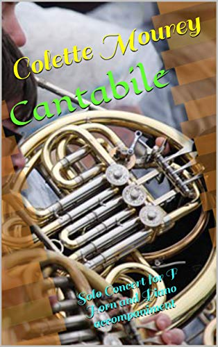 Cantabile: Solo Concert for F Horn and Piano accompaniment (English Edition)